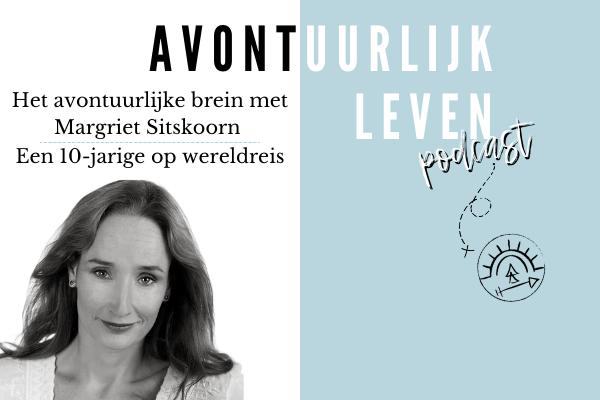 Podcast: Het avontuurlijke brein met Margriet Sitskoorn | Een 10-jarige op wereldreis