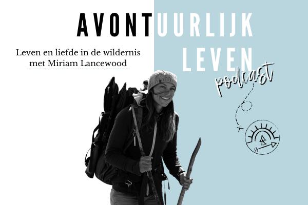Podcast: Leven en liefde in de wildernis met Miriam Lancewood